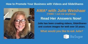 ANSWERS How to Promote Your Business with Videos and SlideShares AMA with Julie Weishaar