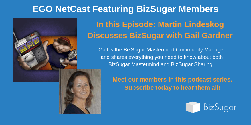 EGO NetCast Podcast Featuring Gail Gardner, BizSugar Mastermind Community Manager