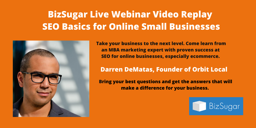SEO Basics for Online Small Businesses VIDEO REPLAY with Darren DeMatas of Orbit Local