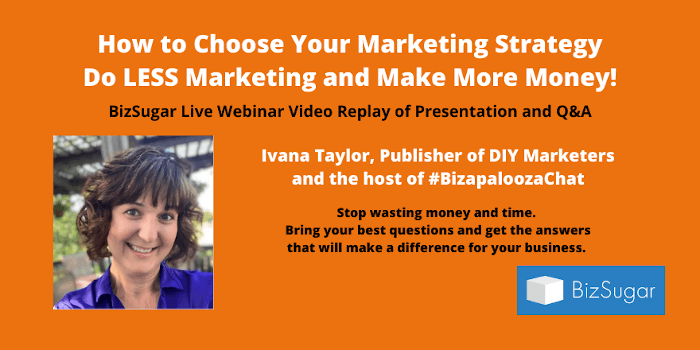 VIdeo Replay How to Choose Your Marketing Strategy Do LESS Marketing and Make More Money with Ivana Taylor