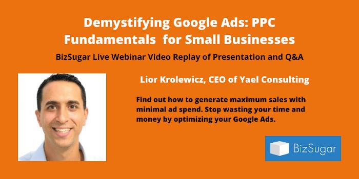 BizSugar Live REPLAY Demystifying Google Ads PPC Fundamentals for Small Businesses